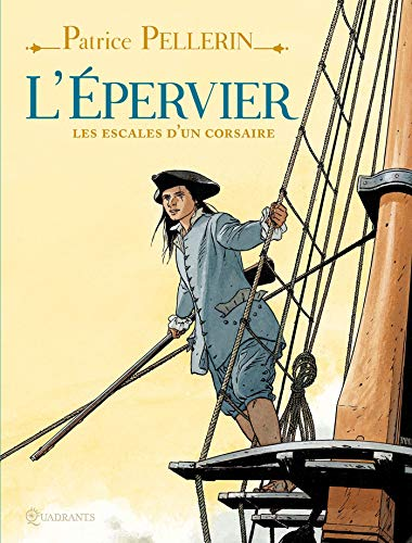 L'Epervier : Les escales d'un corsaire by Patrice Pellerin, Corinne Bertrand, Alain Boulaire, Guillaume Lécuillier