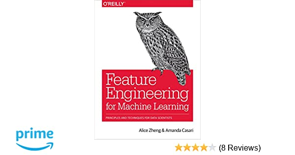 Feature Engineering for Machine Learning: Principles and
