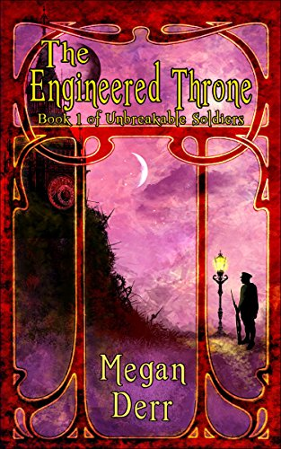 The Engineered Throne (Unbreakable Soldiers Book 1)