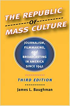 Book The Republic of Mass Culture: Journalism, Filmmaking, and Broadcasting in America since 1941 (The American Moment)
