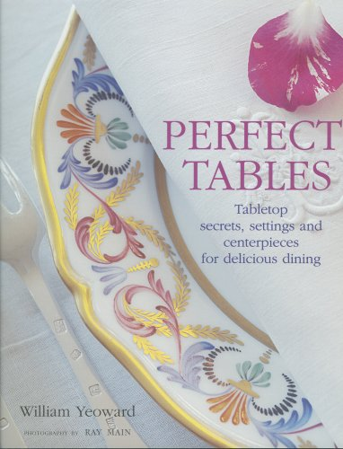 Perfect Tables: Tabletop Secrets, Settings And Centerpieces for Delicious Dining (Table Perfect The)