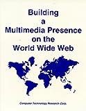 Building a Multimedia Presence on the World Wide Web, Bohdan O. Szuprowicz, 1566079624