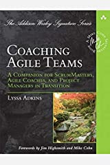 Coaching Agile Teams: A Companion for ScrumMasters, Agile Coaches, and Project Managers in Transition (Addison-Wesley Signature Series (Cohn)) Paperback
