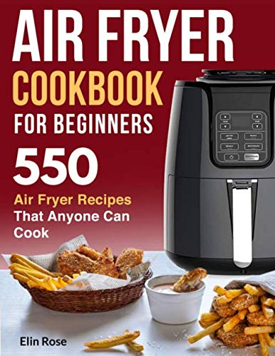Air Fryer Cookbook for Beginners: 550 Air