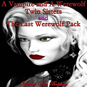 A Vampire and a Werewolf Twin Sisters and The Last Werewolf Pack Audiobook