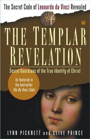 The Templar Revelation: Secret Guardians of the True Identity of Christ