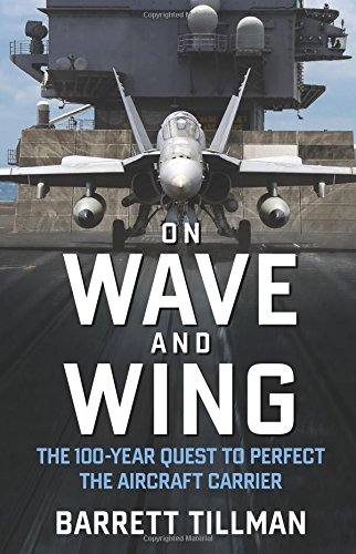 On Wave and Wing: The 100 Year Quest to Perfect the Aircraft Carrier ()