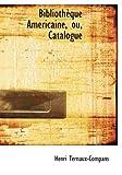 Bibliothauque Amacricaine, Ou, Catalogue, Henri Ternaux-Compans, 0554766094
