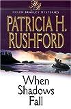 When Shadows Fall, Patricia H. Rushford, 155661733X