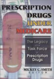 Prescription Drugs under Medicare : The Legacy of the Task Force on Prescription Drugs, Mickey C. Smith, 0789013061