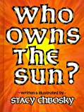 Who Owns the Sun?, Stacy Chbosky, 0933849141