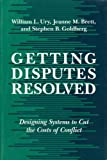 Getting Disputes Resolved : Designing Systems to Cut the Costs of Conflict, Ury, William and Brett, Jeanne M., 1880711036