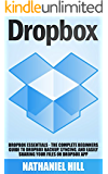 Dropbox: Dropbox Essentials - The Complete Beginners Guide To Dropbox Backup, Syncing, And Easily Sharing Your Files On Dropbox App (Dropbox For Beginners, Dropbox App)