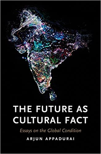 The Future As Cultural Fact Essays On The Global Condition Arjun  The Future As Cultural Fact Essays On The Global Condition Arjun  Appadurai  Amazoncom Books