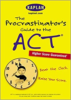 The Procrastinator's Guide to the ACT: Beat the Clock, Raise Your Score (Kaplan ACT Strategies for Super Busy Students)