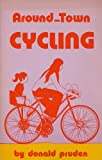 Around Town Cycling, Donald Pruden, 0890370664