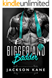 Bigger and Badder: A Billionaire Romance