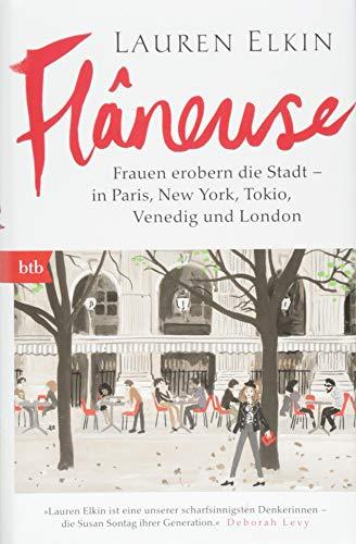 Flâneuse: Frauen erobern die Stadt - in Paris, New York, Tokyo, Venedig und London (Lauren Frauen)