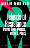 Front cover for the book Islands of Resistance: Vieques, Puerto Rico, and U.S. Policy by Mario Murillo