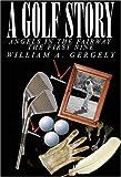 A Golf Story, William A. Gergely, 141847892X