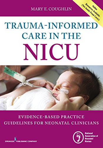 Trauma-Informed Care in the NICU: Evidenced-Based Practice Guidelines for Neonatal Clinicians by Springer Publishing Company