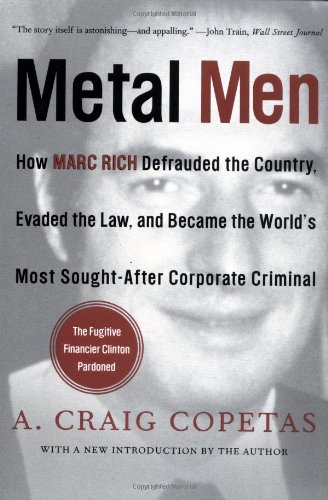 Metal Men: How Marc Rich Defrauded the Country, Evaded the Law, and Became the World's Most Sought-After Corporate Criminal