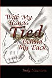 With My Hands Tied Behind My Back, Judy Simmons, 160976370X