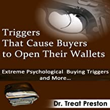 Triggers That Cause Buyers to Open Their Wallets: Extreme Psychological Buying Triggers and More - Advice & How To (Volume 1)