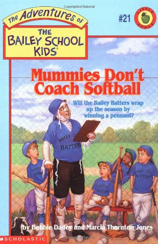Mummies Don't Coach Softball (The Adventures of the Bailey School Kids, #21)