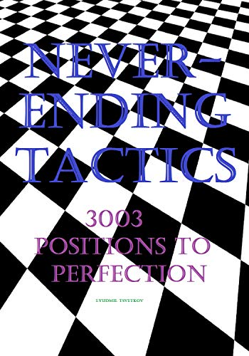 (Neverending Tactics: 3003 Positions to Perfection)