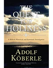 The Quest for Holiness: A Biblical, Historical and Systematic Investigation
