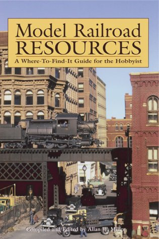 Model Railroad Resources: A Where-To-Find-It Guide for the Hobbyist