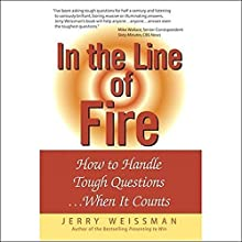 In the Line of Fire: How to Handle Tough Questions...When It Counts Audiobook by Jerry Weissman Narrated by Ax Norman