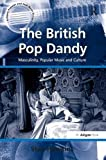 img - for The British Pop Dandy: Masculinity, Popular Music and Culture (Ashgate Popular and Folk Music) book / textbook / text book