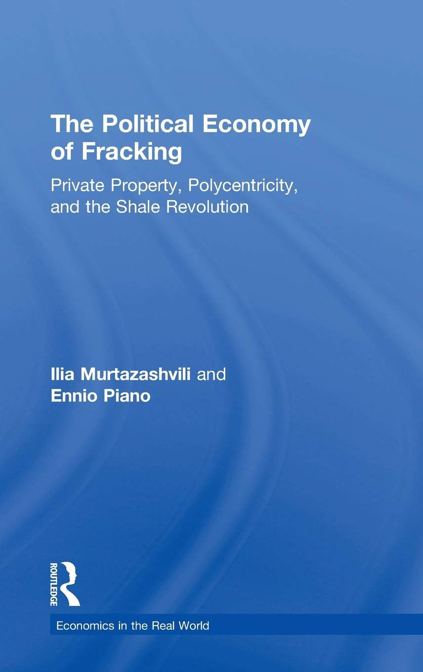 The Political Economy of Fracking: Private Property, Polycentricity, and the Shale Revolution (Economics in the Real World) by Routledge