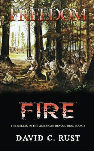 Freedom Fire: The Kellys in the American Revolution, Book 3