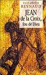 Jean de la Croix, fou de Dieu par Reynaud