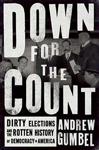 Down for the Count: Dirty Elections and the Rotten History of Democracy in -
