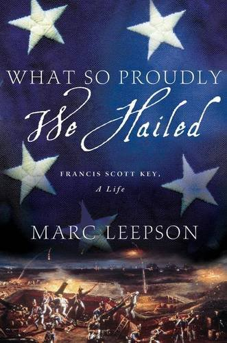 What So Proudly We Hailed: Francis Scott Key, A Life