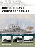 British Heavy Cruisers 1939–45 (New Vanguard)