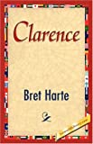 Clarence, Bret Harte, 1421847019