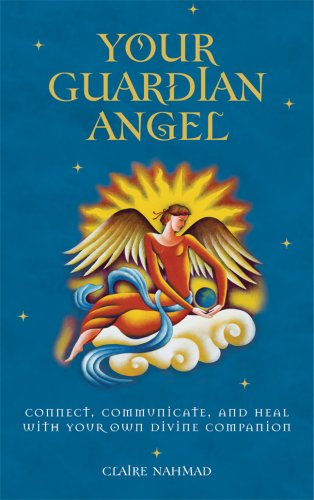 Your Guardian Angel: Connect, Communicate, and Heal with Your Own Divine Companion