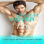 Undercover Fire: A Bad Boy Erotica Short Story | Kathleen Hope