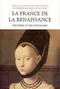 Histoire et dictionnaire de la Renaissance vers 1470-1559 par Arlette Jouanna