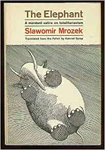 the elephant slawomir mrozek Slawomir mrozek: the lion - a moral tale (winter 1960/61)  cultural review) for  a collection of short, rather ferocious, satires called elephant.