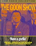The Goon Show Classics: Have a Gorilla (Previously Volume 6) (BBC Radio Collection)