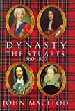 Dynasty - The Stuarts 1560-1807, J. MacLeod, 0340707666