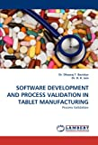 Software Development and Process Validation in Tablet Manufacturing, Dheeraj T. Baviskar and D. K. Jain, 3844399747