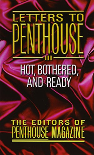 Letters to Penthouse III: Hot, Bothered,And Ready