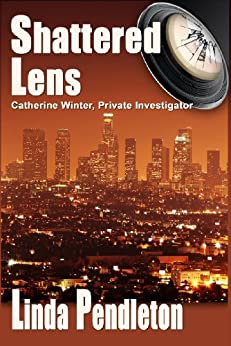 Shattered Lens, Catherine Winter, Private Investigator (Catherine Winter Series Book 1) by [Pendleton, Linda]